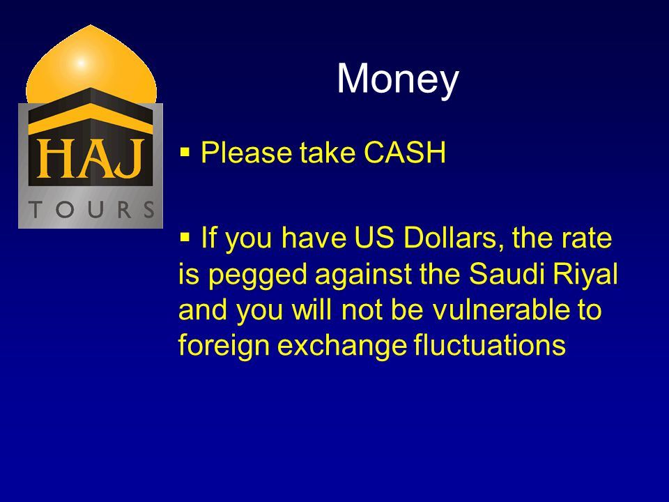 Money Please take CASH If you have US Dollars, the rate is pegged against the Saudi Riyal and you will not be vulnerable to foreign exchange fluctuati