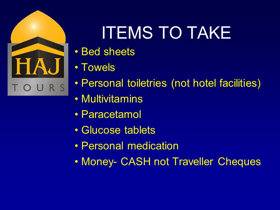 ITEMS TO TAKE Bed sheets Towels Personal toiletries (not hotel facilities) Multivitamins Paracetamol Glucose tablets Personal medication Money- CASH not Traveller Cheques