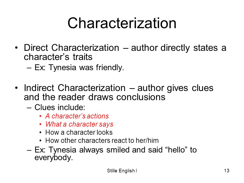 Stille English I13 Characterization Direct Characterization – author directly states a characters traits –Ex: Tynesia was friendly.