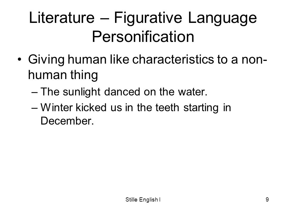 Stille English I9 Literature – Figurative Language Personification Giving human like characteristics to a non- human thing –The sunlight danced on the water.