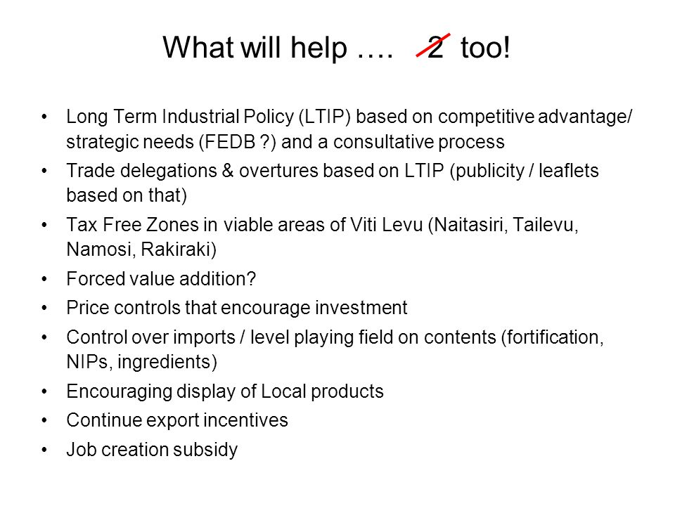Long Term Industrial Policy (LTIP) based on competitive advantage/ strategic needs (FEDB ?) and a consultative process Trade delegations & overtures b