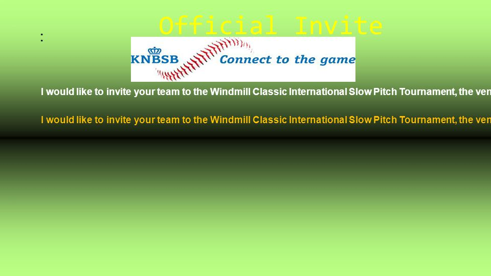 Official Invite I would like to invite your team to the Windmill Classic International Slow Pitch Tournament, the venue includes, Mens Slow Pitch, Lad