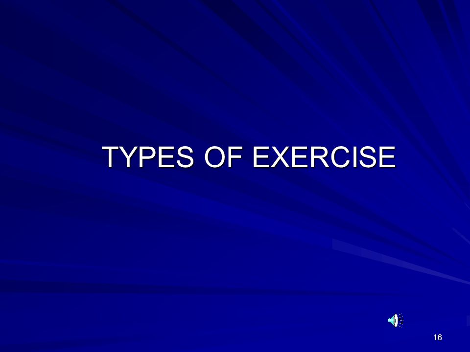 16 TYPES OF EXERCISE