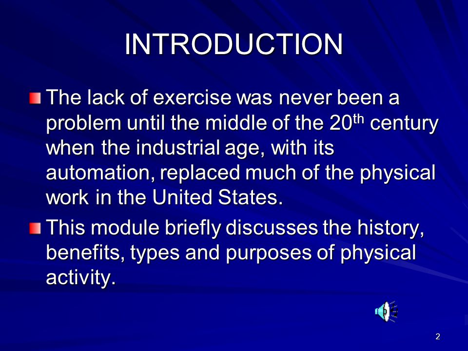 2 INTRODUCTION The lack of exercise was never been a problem until the middle of the 20 th century when the industrial age, with its automation, replaced much of the physical work in the United States.
