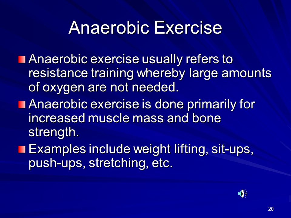 20 Anaerobic Exercise Anaerobic exercise usually refers to resistance training whereby large amounts of oxygen are not needed.