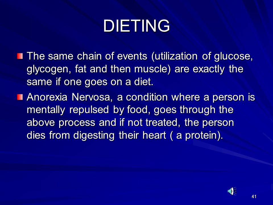 41 DIETING The same chain of events (utilization of glucose, glycogen, fat and then muscle) are exactly the same if one goes on a diet.