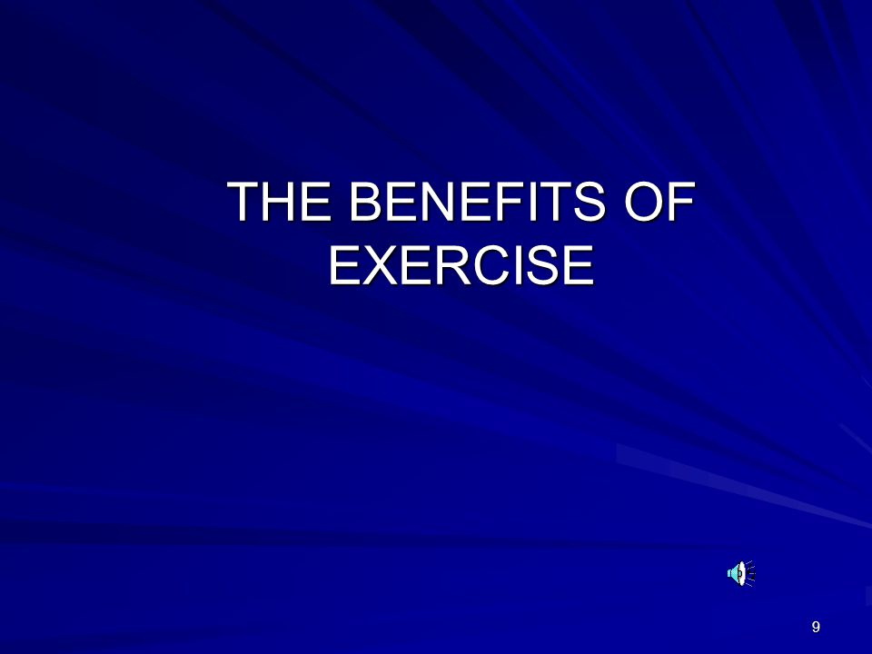 9 THE BENEFITS OF EXERCISE