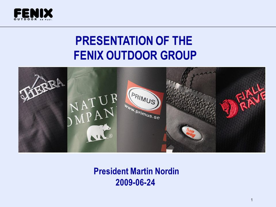 1 PRESENTATION OF THE FENIX OUTDOOR GROUP President Martin Nordin 2009-06-24