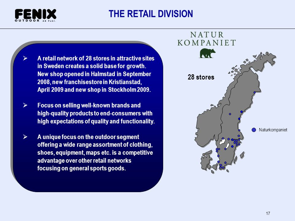 17 THE RETAIL DIVISION Naturkompaniet 28 stores A retail network of 28 stores in attractive sites in Sweden creates a solid base for growth. New shop