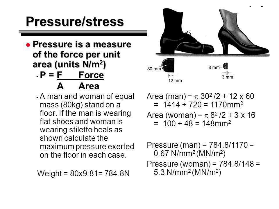 Pressure/stress Pressure is a measure of the force per unit area (units N/m 2 ) Pressure is a measure of the force per unit area (units N/m 2 ) - P =
