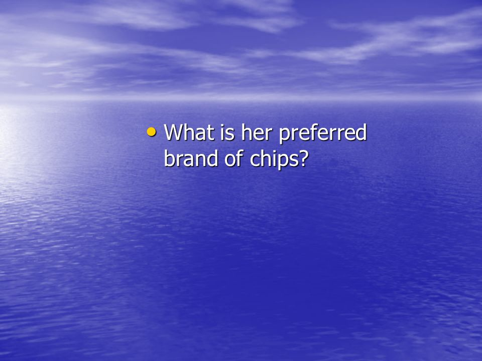 What is her preferred brand of chips? What is her preferred brand of chips?