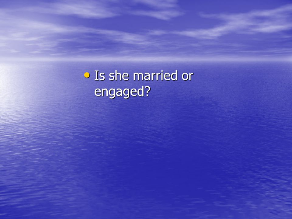 Is she married or engaged? Is she married or engaged?