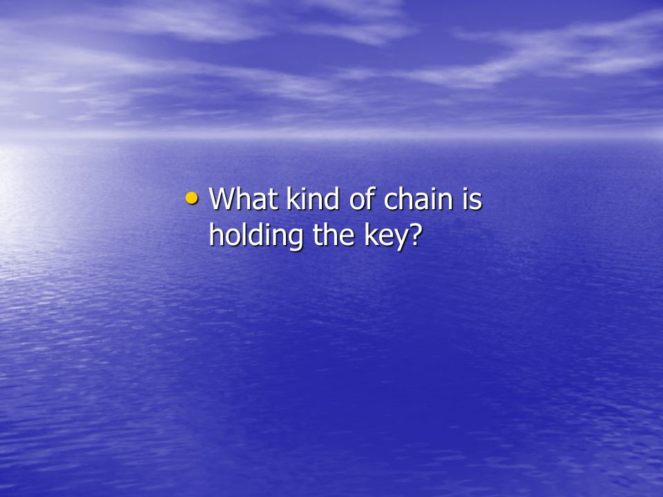 What kind of chain is holding the key What kind of chain is holding the key