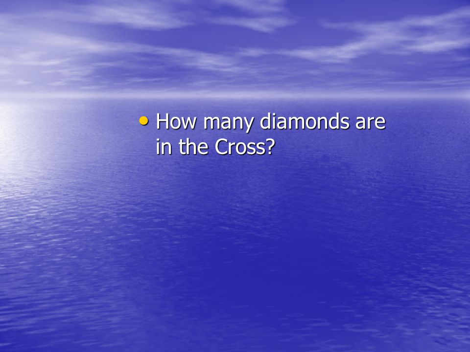 How many diamonds are in the Cross? How many diamonds are in the Cross?