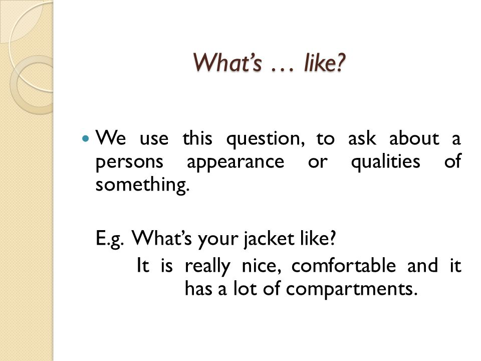 We use this question, to ask about a persons appearance or qualities of something.