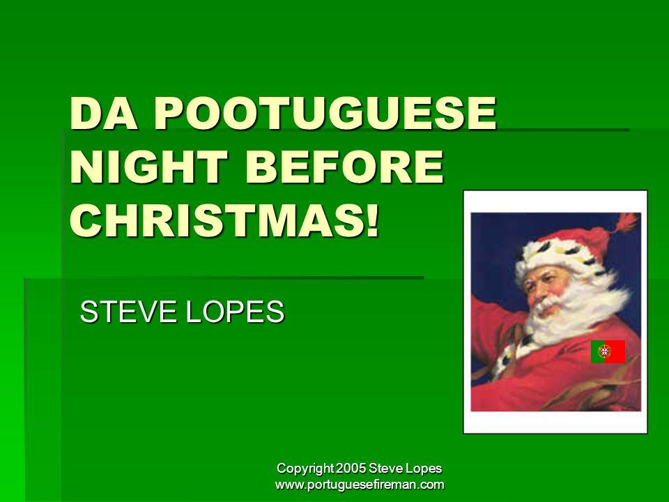 Copyright 2005 Steve Lopes www.portuguesefireman.com BOAS FESTAS!!