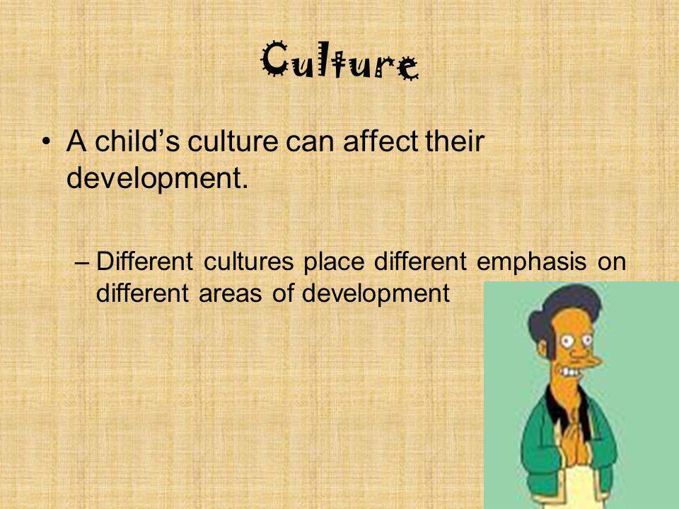 Culture A childs culture can affect their development.