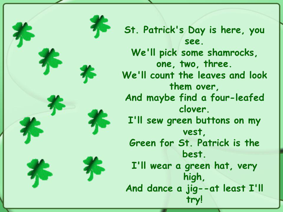 St. Patrick s Day is here, you see. We ll pick some shamrocks, one, two, three.
