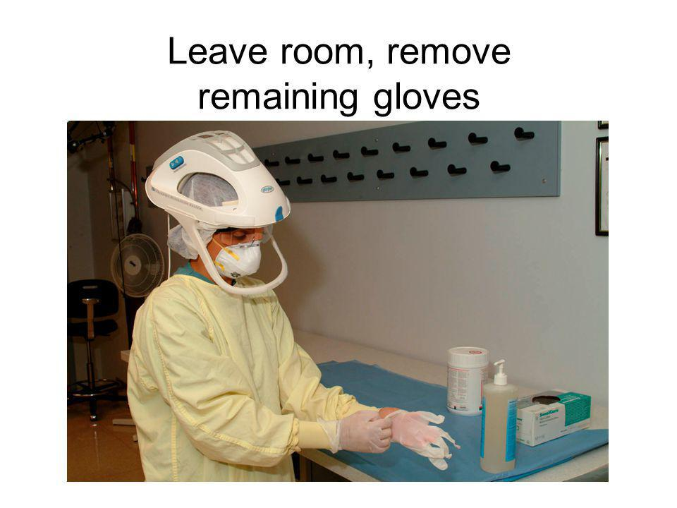 Leave room, remove remaining gloves