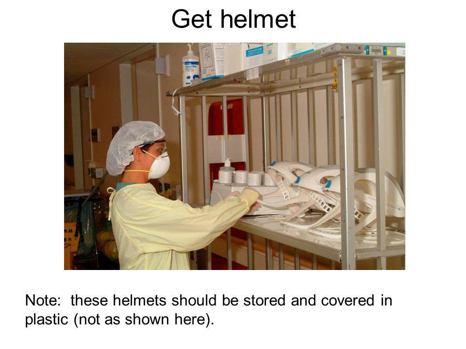 Get helmet Note: these helmets should be stored and covered in plastic (not as shown here).