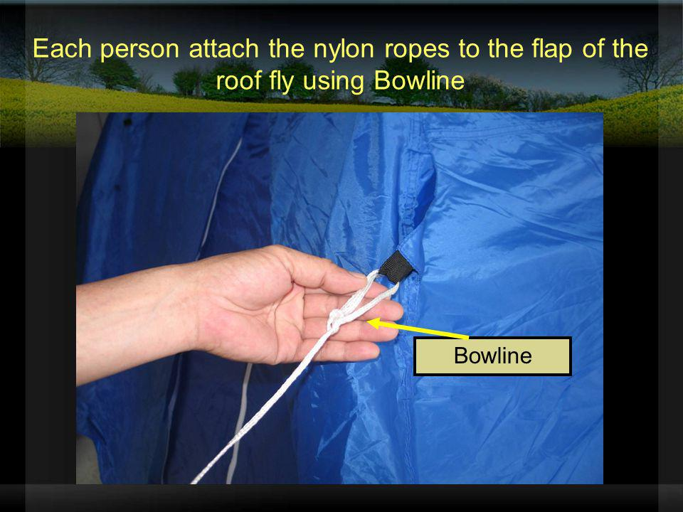Each person attach the nylon ropes to the flap of the roof fly using Bowline Bowline