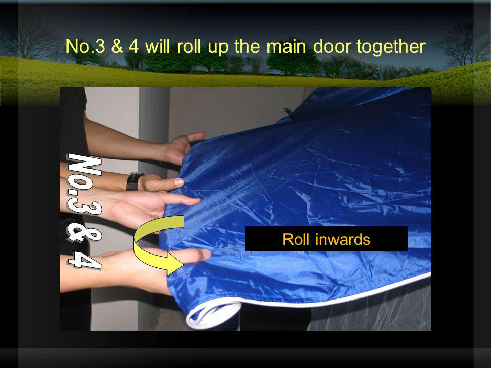 No.3 & 4 will roll up the main door together Roll inwards