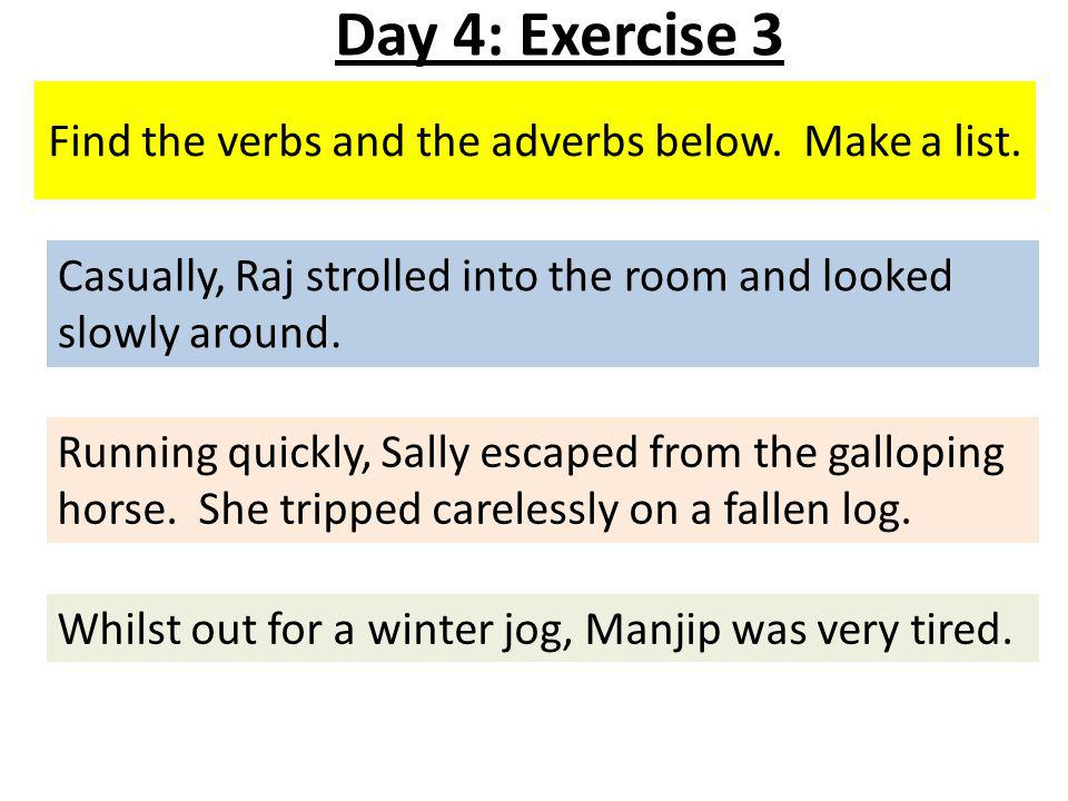 Find the verbs and the adverbs below. Make a list.