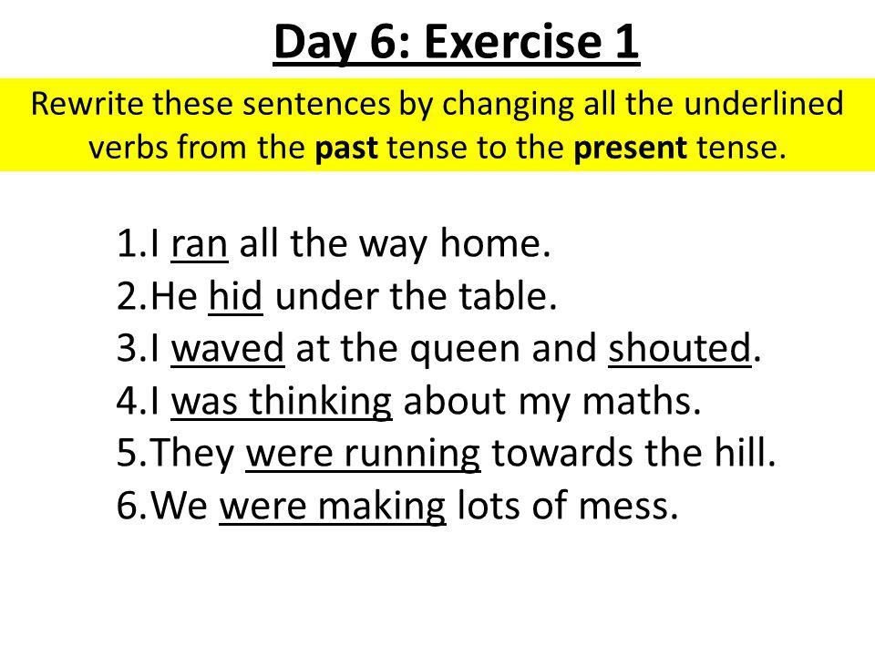 Rewrite these sentences by changing all the underlined verbs from the past tense to the present tense.