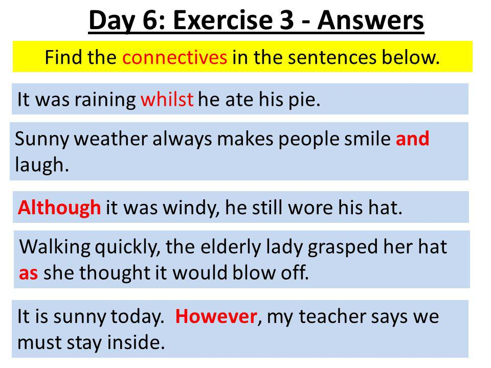 Find the connectives in the sentences below. It was raining whilst he ate his pie.