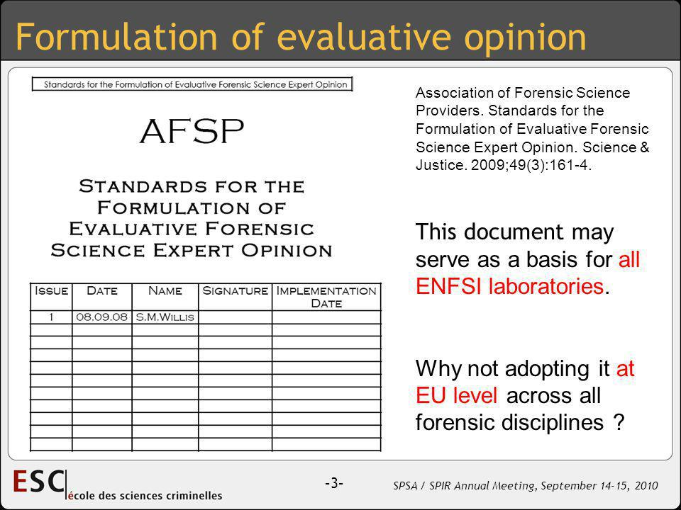 –3– SPSA / SPIR Annual Meeting, September 14-15, 2010 Formulation of evaluative opinion Association of Forensic Science Providers.
