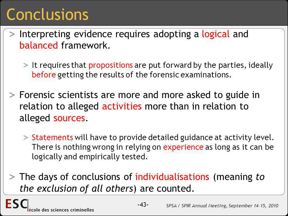 –43– SPSA / SPIR Annual Meeting, September 14-15, 2010 Conclusions > Interpreting evidence requires adopting a logical and balanced framework.