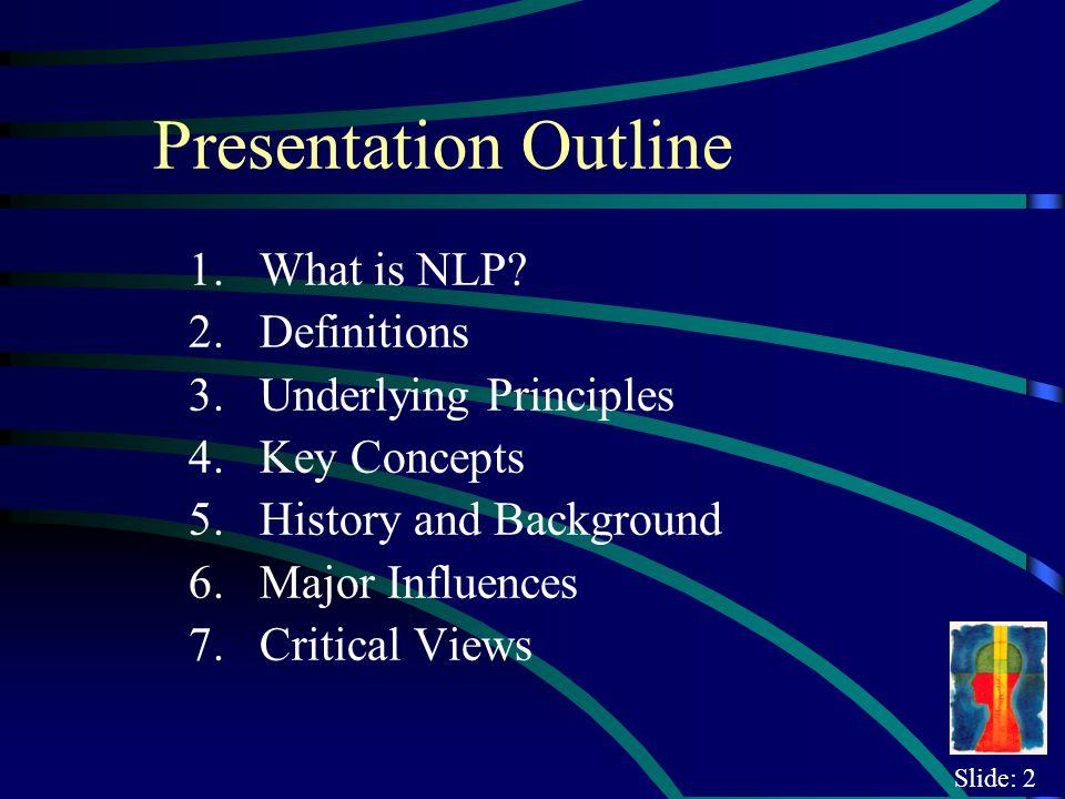 Slide: 2 Presentation Outline 1.What is NLP.