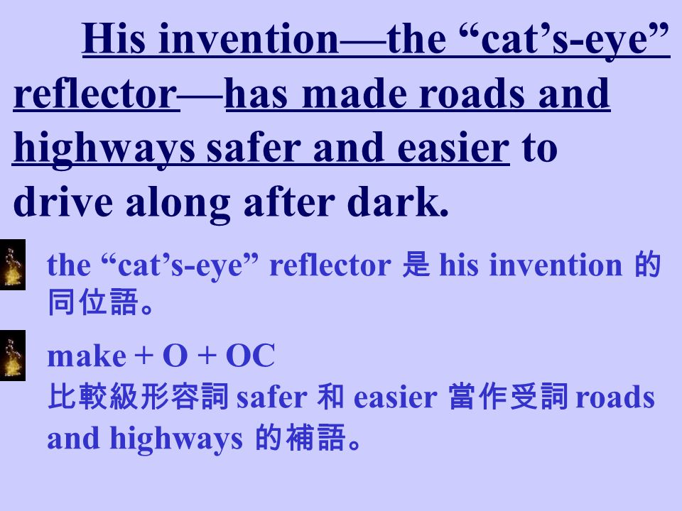 He began to think Why not invent reflectors that shine like cats eyes.