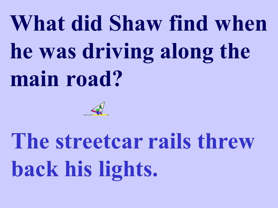 What did Shaw find when he was driving along the main road.