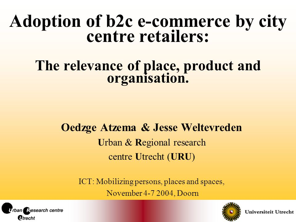 Adoption of b2c e-commerce by city centre retailers: The relevance of place, product and organisation.