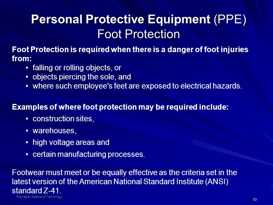 13 Rochester Institute of Technology Personal Protective Equipment (PPE) Foot Protection Foot Protection is required when there is a danger of foot in
