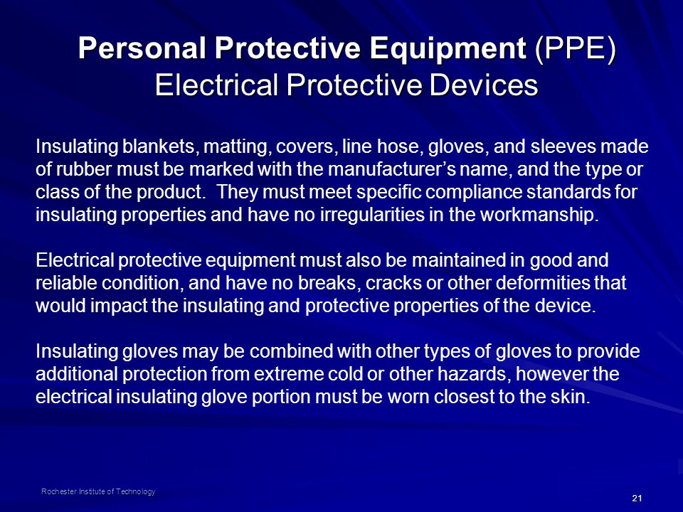 21 Rochester Institute of Technology Personal Protective Equipment (PPE) Electrical Protective Devices Insulating blankets, matting, covers, line hose