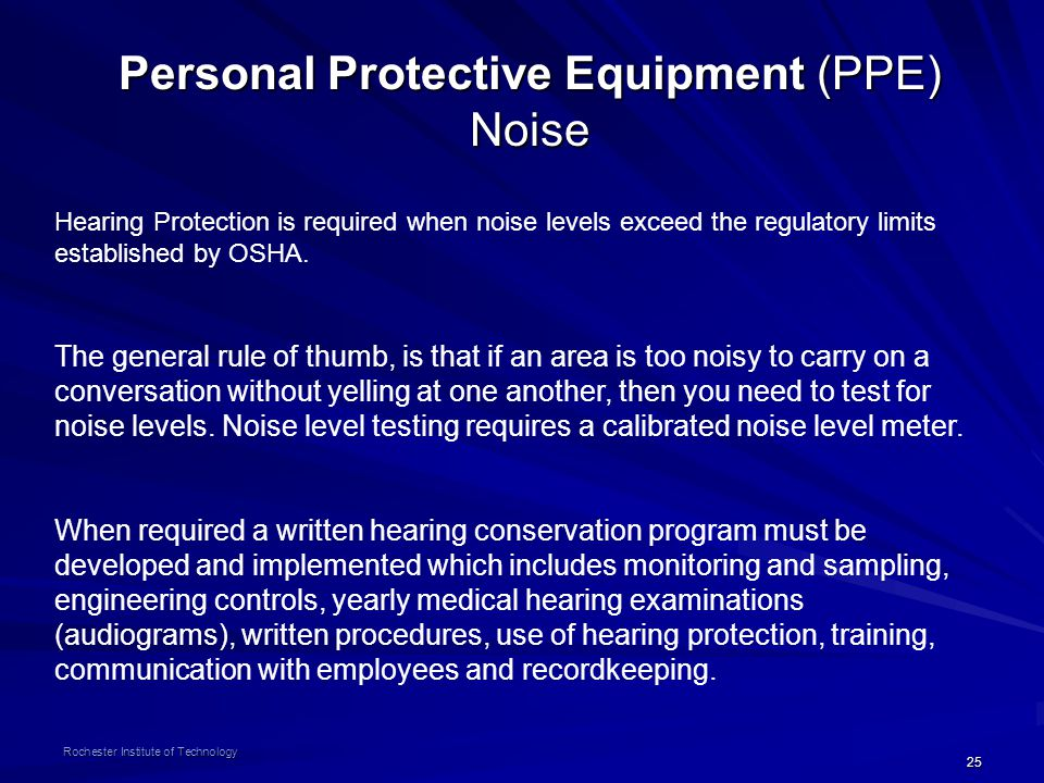 25 Rochester Institute of Technology Personal Protective Equipment (PPE) Noise Hearing Protection is required when noise levels exceed the regulatory