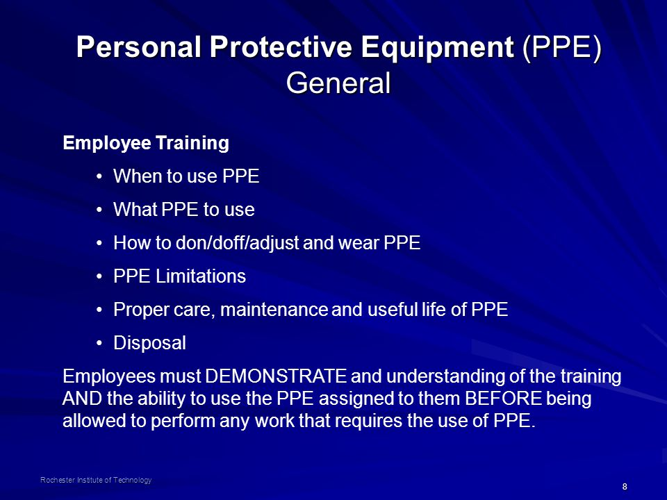8 Rochester Institute of Technology Personal Protective Equipment (PPE) General Employee Training When to use PPE What PPE to use How to don/doff/adju