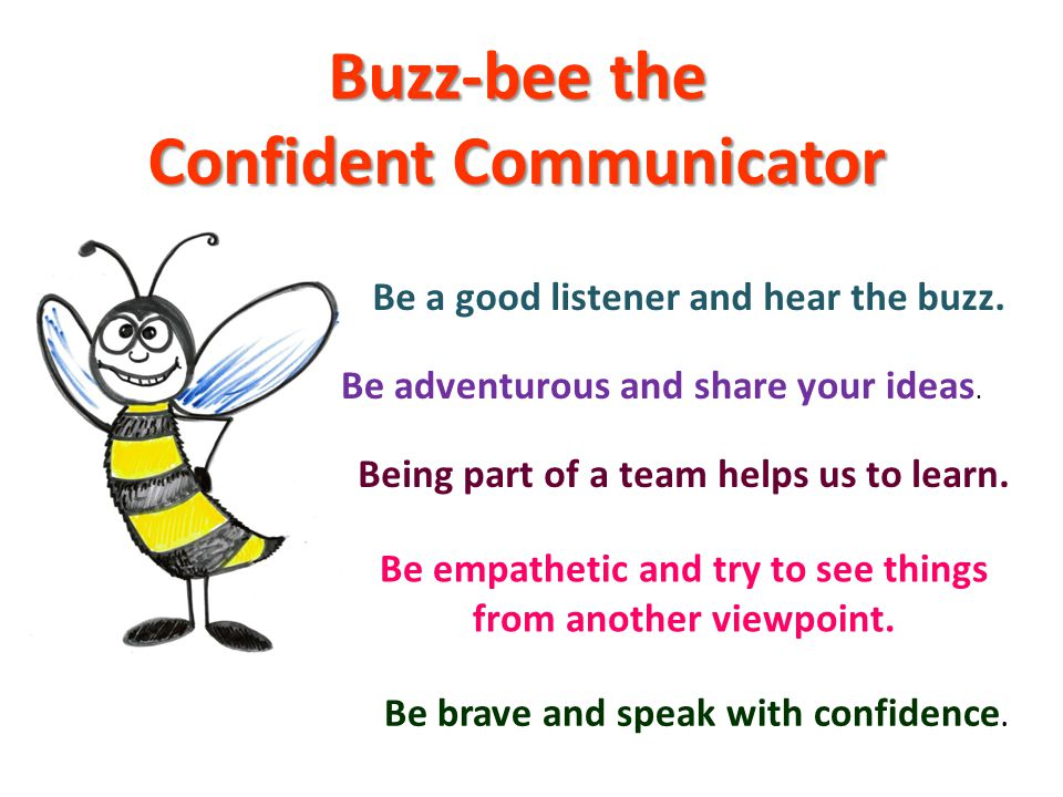 Buzz-bee the Confident Communicator Be a good listener and hear the buzz.