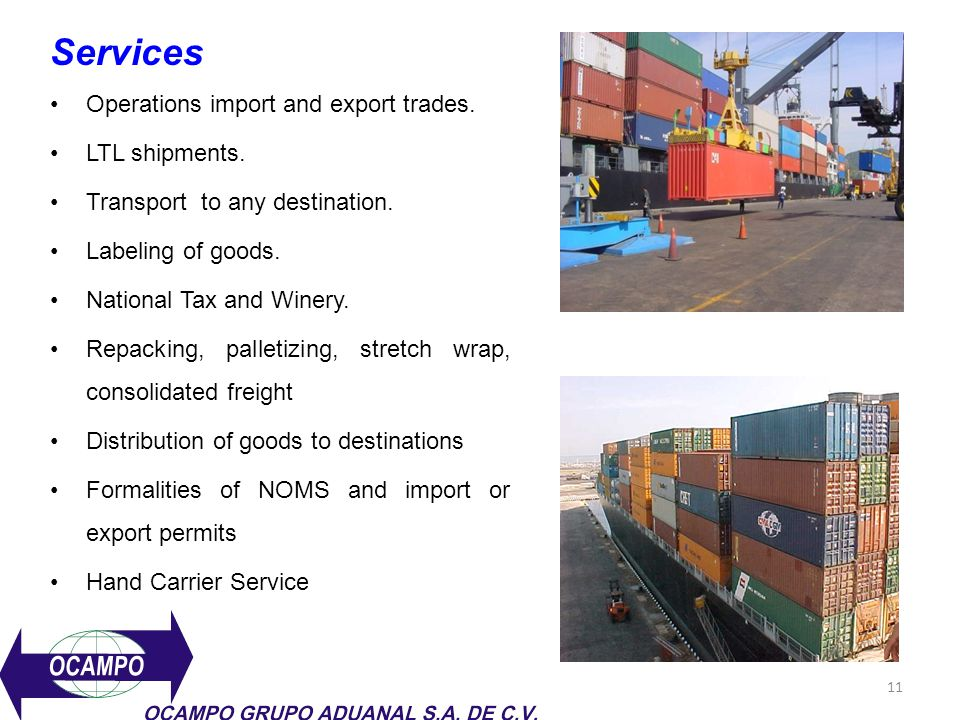 11 Services Operations import and export trades. LTL shipments. Transport to any destination. Labeling of goods. National Tax and Winery. Repacking, p