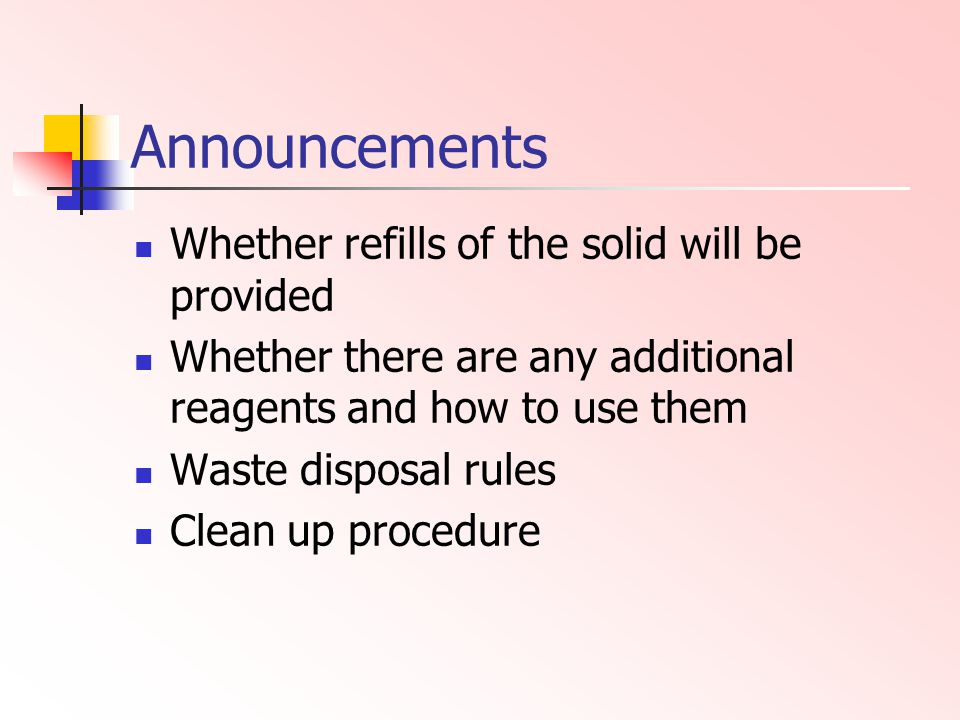 Announcements Whether refills of the solid will be provided Whether there are any additional reagents and how to use them Waste disposal rules Clean u
