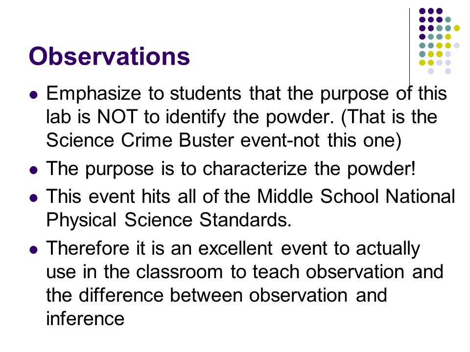 Observations Students need to learn to write down observations, not inferences.