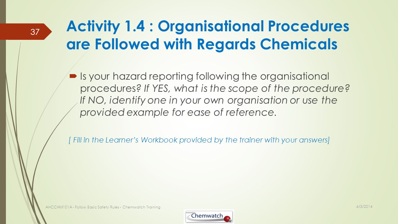 Activity 1.4 : Organisational Procedures are Followed with Regards Chemicals Is your hazard reporting following the organisational procedures? If YES,