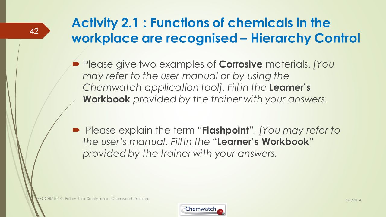 Please give two examples of Corrosive materials. [You may refer to the user manual or by using the Chemwatch application tool]. Fill in the Learners W