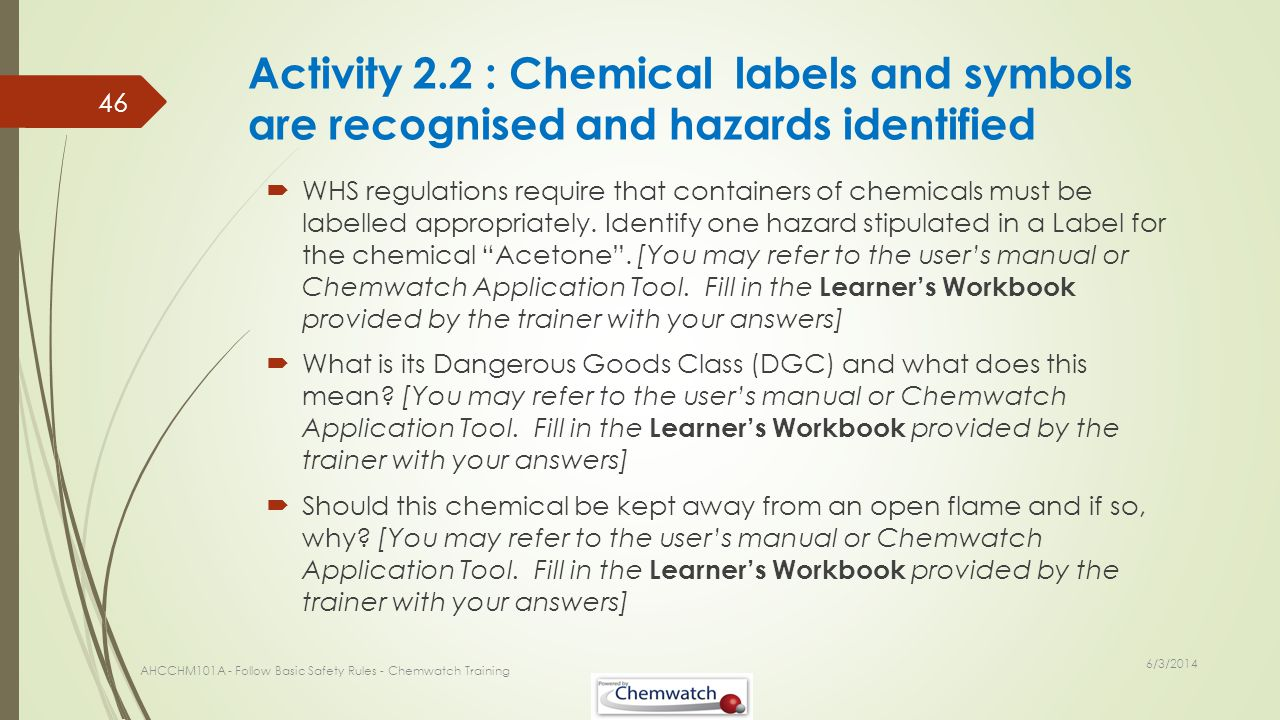 Activity 2.2 : Chemical labels and symbols are recognised and hazards identified WHS regulations require that containers of chemicals must be labelled