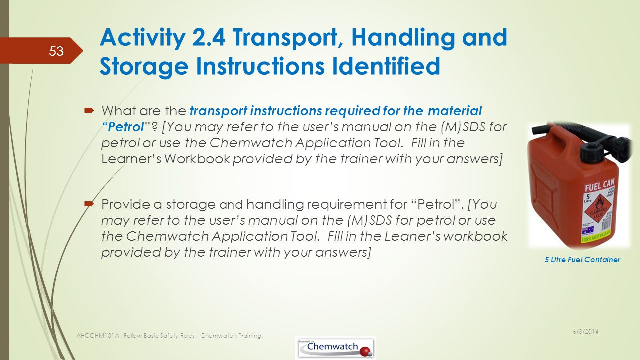Activity 2.4 Transport, Handling and Storage Instructions Identified What are the transport instructions required for the material Petrol ? [You may r