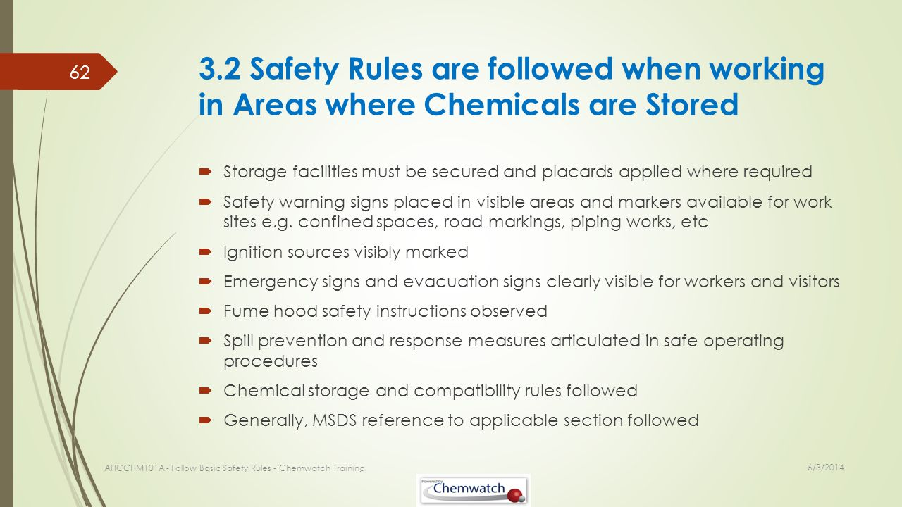 3.2 Safety Rules are followed when working in Areas where Chemicals are Stored Storage facilities must be secured and placards applied where required