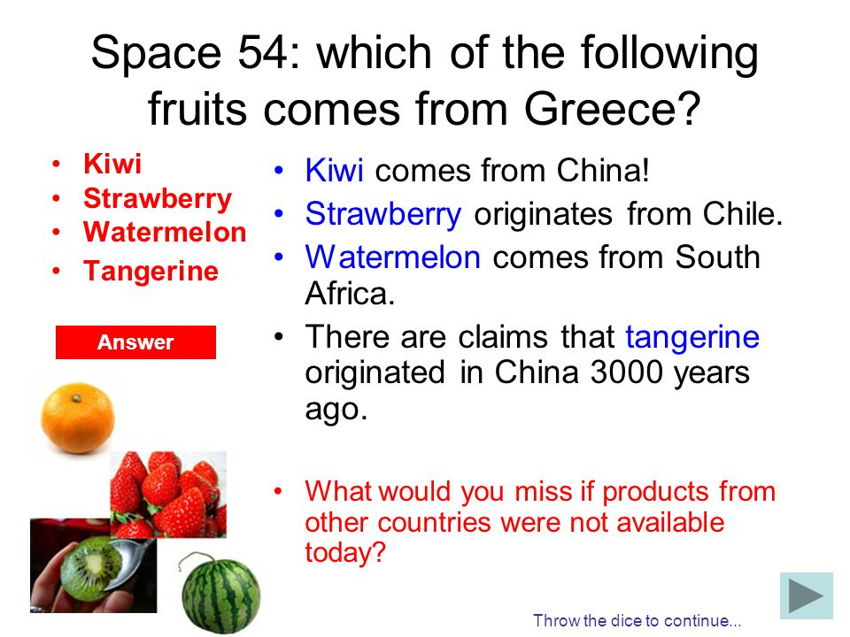 Space 54: which of the following fruits comes from Greece? Kiwi Strawberry Watermelon Tangerine Kiwi comes from China! Strawberry originates from Chil
