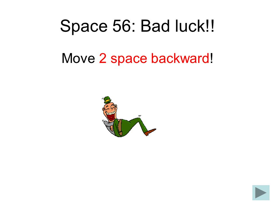 Space 56: Bad luck!! Move 2 space backward!